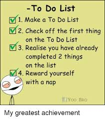 Meme List - to do list 1 make a to do list v 2 check off the first thing on the