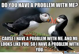 Crazy Bird Meme - crazy bird has a problem with itself by recyclebin meme center