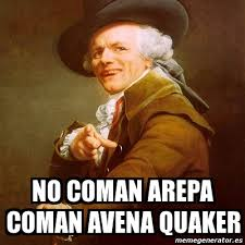Quaker Memes - meme joseph ducreux no coman arepa coman avena quaker 2579735