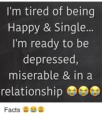 Depressed Drinking Meme - m tired of being happy single i m ready to be depressed miserable