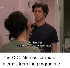 Meme Finder - oh summer i think you are the stud finder the oc memes for more