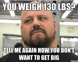 Weight Lifting Memes - weightlifting memes you weigh 130 lbs tell me picsmine