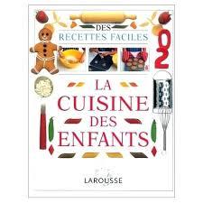 recette de cuisine pour les enfants livre de cuisine larousse la cuisine des enfants livre recette de