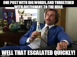 Big Words Meme - well that escalated quickly meme imgflip