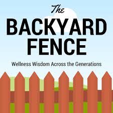 the backyard fence u2013 wellness wisdom across the generations