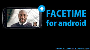 does android facetime ifacetimeforandroid org facetime for android