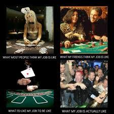 Casino Memes - casino dealer memes when i m at work pinterest memes meme