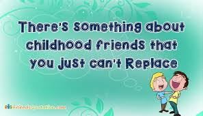 something about childhood friends that you just can t replace