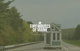 tiny houses of maine building a tiny lifestyle for you