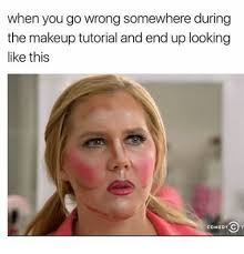 Make Up Meme - when you go wrong somewhere during the makeup tutorial and end up