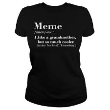 Meme Definition - definition meaning like a grandmother but so much cooler shirt