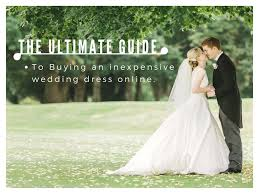 Inexpensive Wedding Dresses The Ultimate Guide To Buying An Inexpensive Wedding Dress Online