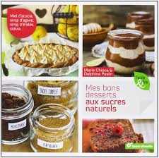 bon livre de cuisine amazon fr mes bons desserts aux sucres naturels chioca