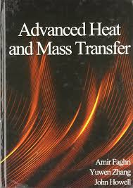 advanced heat and mass transfer amir faghri yuwen zhang john