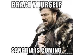 brace yourself sangria is coming brace yourself meme generator