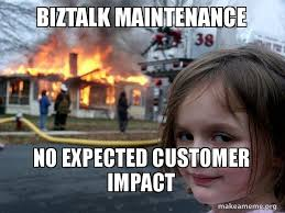 Meme Impact - biztalk maintenance no expected customer impact disaster girl