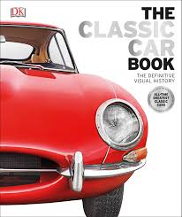 the classic car book the definitive visual history by dk