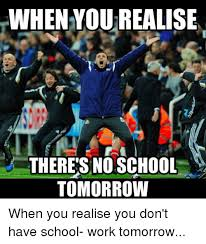 No School Tomorrow Meme - when yourealise there s no school tomorrow when you realise you don