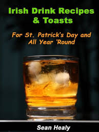 Irish Drink Recipes And Irish Toasts For St Patrick U0027s Day And All