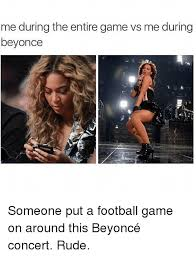 Beyonce Concert Meme - me during the entire game vs me during beyonce someone put a
