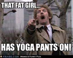 Fat Girl Yoga Pants Meme - 120103988 added by dacgreen at yoga pants