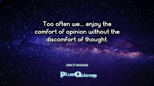 too often we enjoy the comfort of opinion without the
