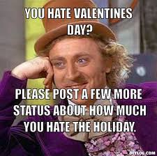 I Hate Valentines Day Meme - you hate valentines day pictures photos and images for facebook