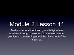 module 2 lesson 11 multiply decimal fractions by multi digit whole