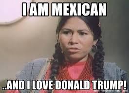 India Maria Memes - i am mexican and i love donald trump la india maria mexican