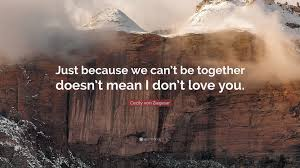 Just Because I Love You Quotes by Cecily Von Ziegesar Quote U201cjust Because We Can U0027t Be Together