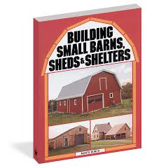 Small Barns by Building Small Barns Sheds U0026 Shelters Workman Publishing