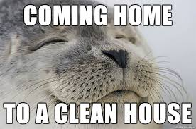 Clean House Meme - i ve been on vacation and cleaned before i left meme on imgur