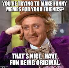 Memes To Make Fun Of Friends - creepy condescending wonka latest memes imgflip