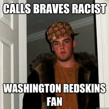 Funny Washington Redskins Memes - calls braves racist washington redskins fan scumbag steve quickmeme