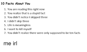 10 facts about you 1 you are reading this right now 2 you realize