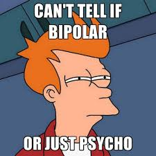 Psycho Meme - can t tell if bipolar or just psycho create meme