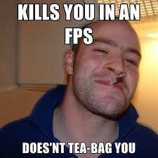 Tea Bag Meme - kills you in an fps does nt tea bag you create meme