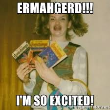 Excited Memes - ermahgerd i m so excited ermahgerd mershed perderders girl