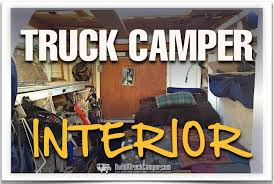 Camper Interiors How To Build Your Homemade Truck Camper Interior Build A Truck