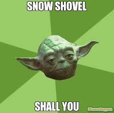 Shoveling Snow Meme - snow shovel shall you meme advice yoda gives 15469 memeshappen
