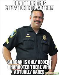Decent Meme - don t turn this situation into gotham gordan is only decent