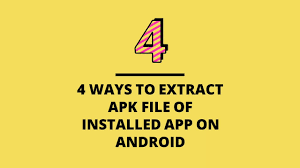 apk extract 4 ways to extract apk file of installed app on android