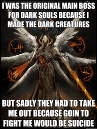 Funny Dark Souls Memes - i was the original main boss for dark souls because i made the