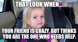 Your Crazy Meme - that look when imgflip