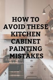 is it a mistake to paint kitchen cabinets avoid these cabinet painting mistakes n hance of central