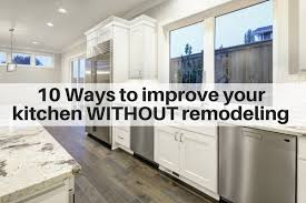 how to update kitchen cabinets without replacing them 10 ways to improve your kitchen without remodeling the