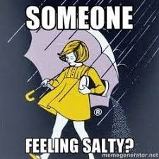 Salty Meme - 25 funny salty meme quotes and humor