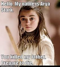 My Name Is Inigo Montoya Meme - hello my name is arya stark you killed my father prepare to die