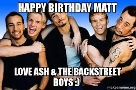 Backstreet Boys Meme - happy birthday matt love ash the backstreet boys make a meme