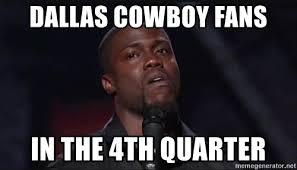 Dallas Cowboys Meme Generator - dallas cowboy fans in the 4th quarter kevin hart face meme